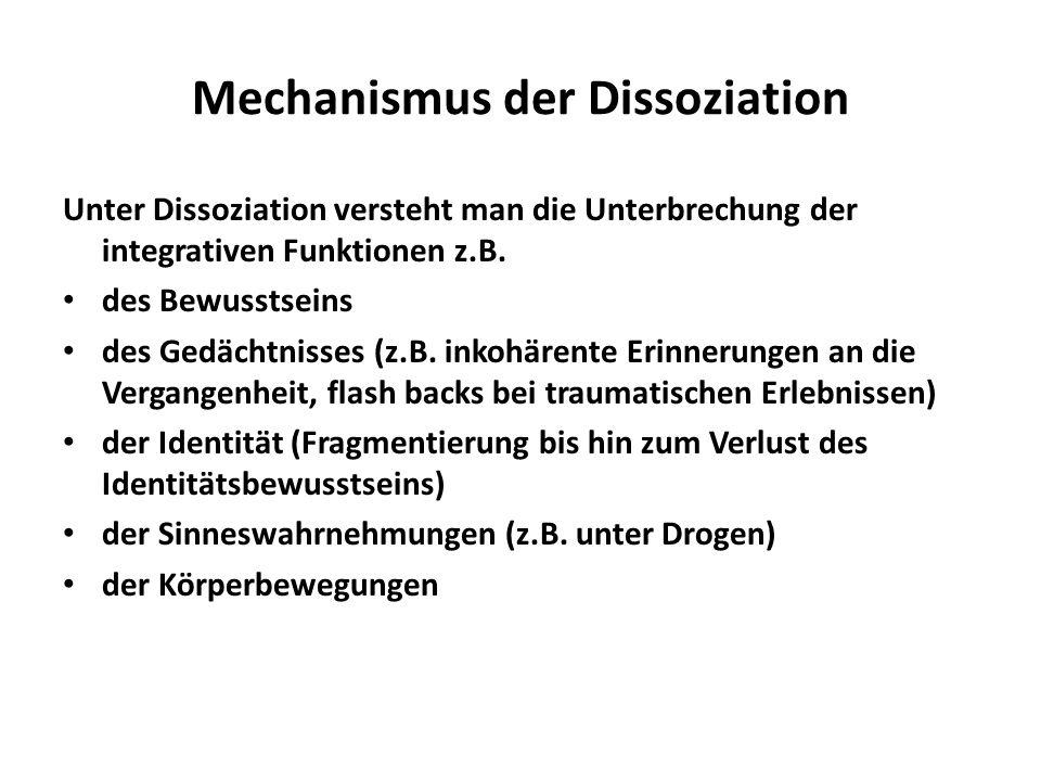 Mechanismus der Dissoziation Unter Dissoziation versteht man die Unterbrechung der integrativen Funktionen z.B. des Bewusstseins des Gedächtnisses (z.