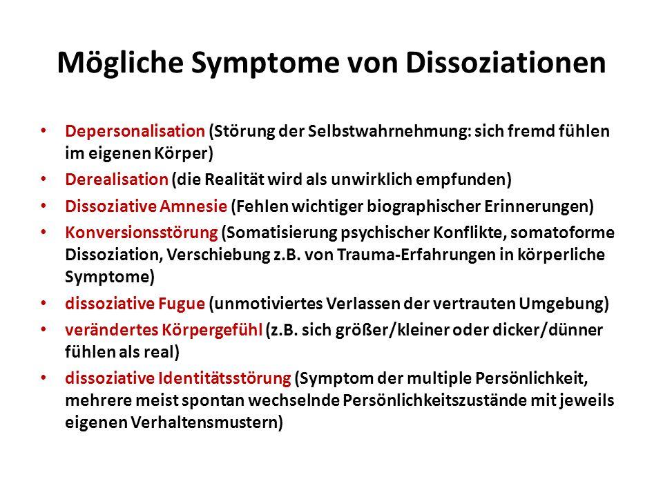 Mögliche Symptome von Dissoziationen Depersonalisation (Störung der Selbstwahrnehmung: sich fremd fühlen im eigenen Körper) Derealisation (die Realitä