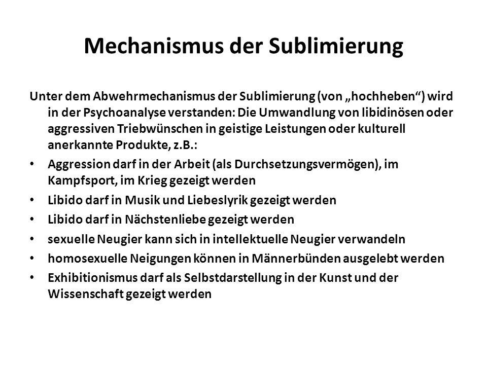 Mechanismus der Sublimierung Unter dem Abwehrmechanismus der Sublimierung (von hochheben) wird in der Psychoanalyse verstanden: Die Umwandlung von lib