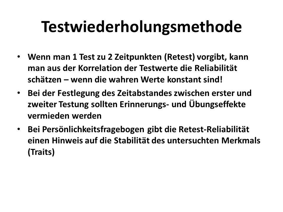 Testwiederholungsmethode Wenn man 1 Test zu 2 Zeitpunkten (Retest) vorgibt, kann man aus der Korrelation der Testwerte die Reliabilität schätzen – wen