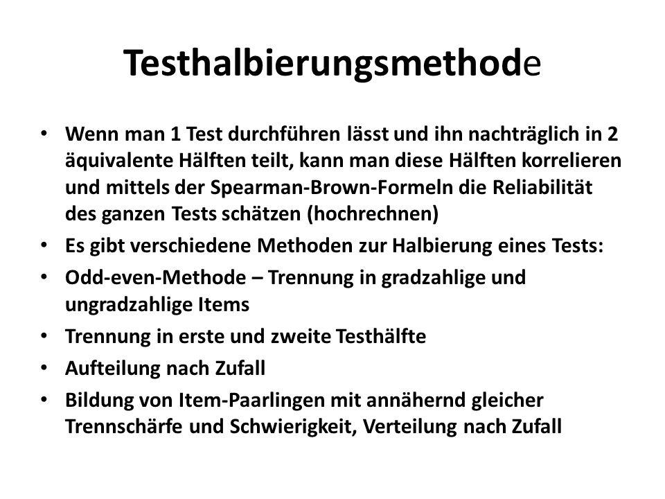 Testhalbierungsmethode Wenn man 1 Test durchführen lässt und ihn nachträglich in 2 äquivalente Hälften teilt, kann man diese Hälften korrelieren und m