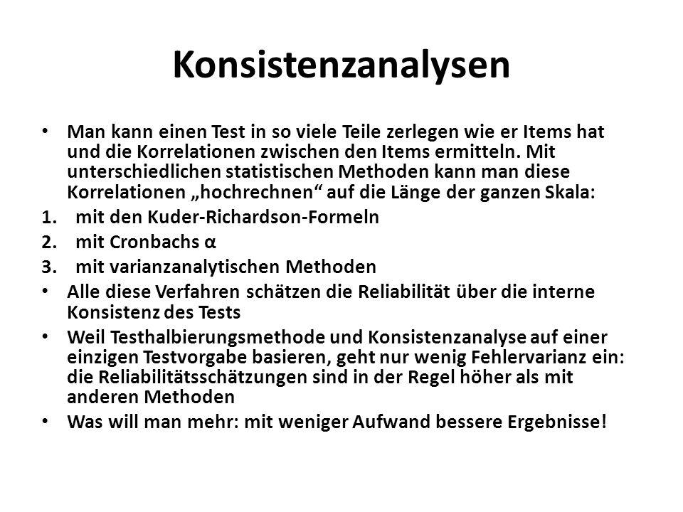 Konsistenzanalysen Man kann einen Test in so viele Teile zerlegen wie er Items hat und die Korrelationen zwischen den Items ermitteln. Mit unterschied