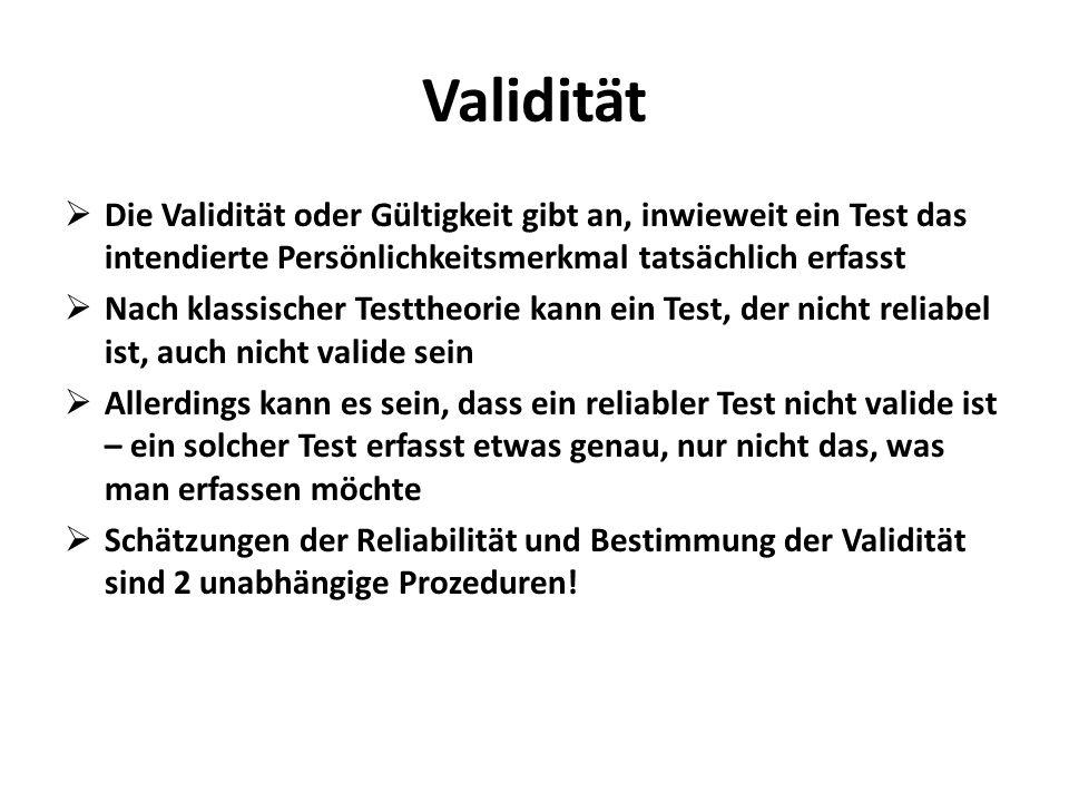 Validität Die Validität oder Gültigkeit gibt an, inwieweit ein Test das intendierte Persönlichkeitsmerkmal tatsächlich erfasst Nach klassischer Testth