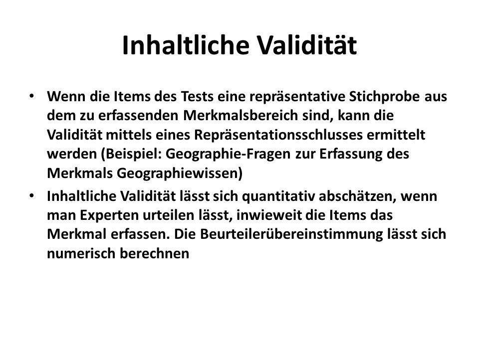 Inhaltliche Validität Wenn die Items des Tests eine repräsentative Stichprobe aus dem zu erfassenden Merkmalsbereich sind, kann die Validität mittels
