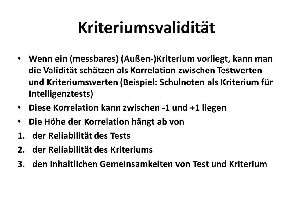 Kriteriumsvalidität Wenn ein (messbares) (Außen-)Kriterium vorliegt, kann man die Validität schätzen als Korrelation zwischen Testwerten und Kriterium