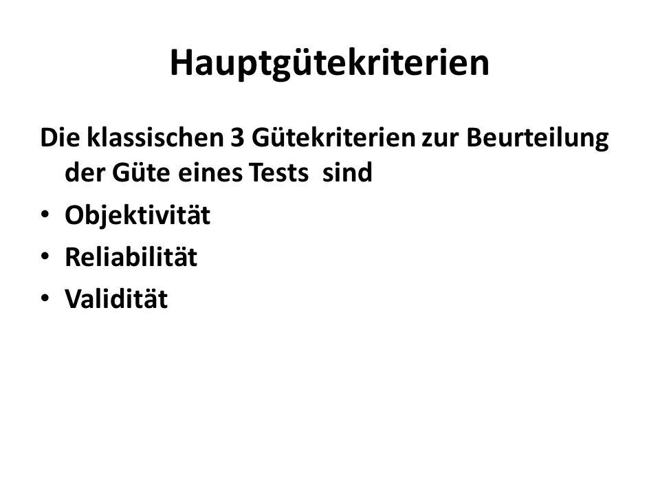 Hauptgütekriterien Die klassischen 3 Gütekriterien zur Beurteilung der Güte eines Tests sind Objektivität Reliabilität Validität