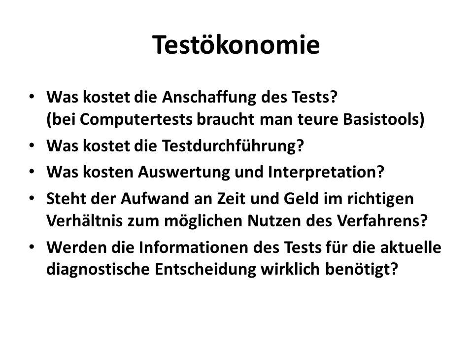 Testökonomie Was kostet die Anschaffung des Tests? (bei Computertests braucht man teure Basistools) Was kostet die Testdurchführung? Was kosten Auswer
