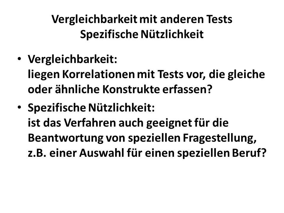 Vergleichbarkeit mit anderen Tests Spezifische Nützlichkeit Vergleichbarkeit: liegen Korrelationen mit Tests vor, die gleiche oder ähnliche Konstrukte