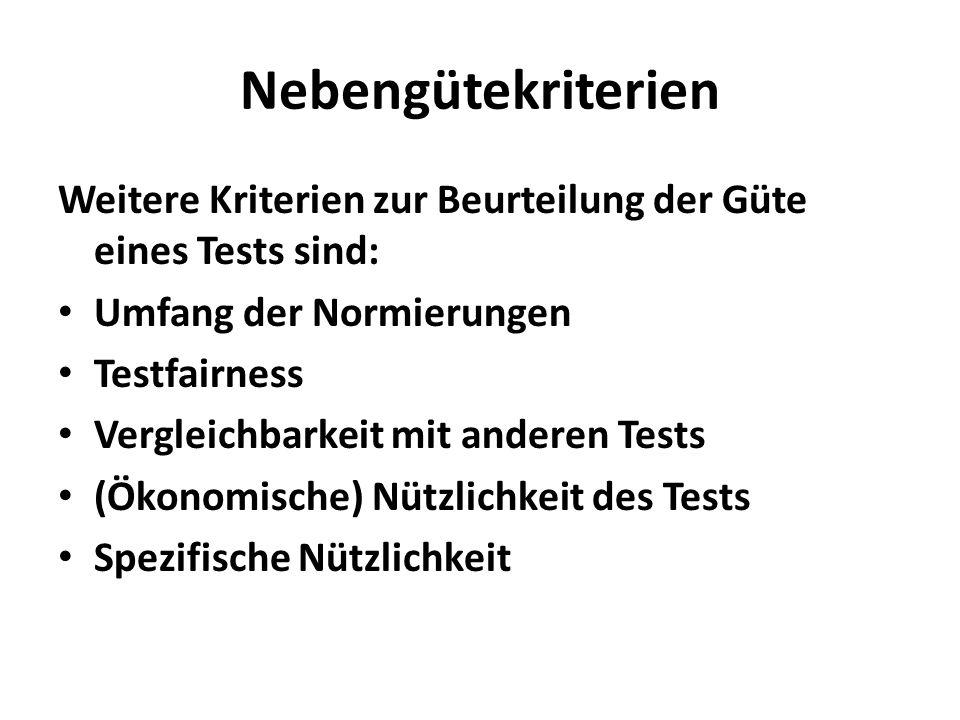 Nebengütekriterien Weitere Kriterien zur Beurteilung der Güte eines Tests sind: Umfang der Normierungen Testfairness Vergleichbarkeit mit anderen Test