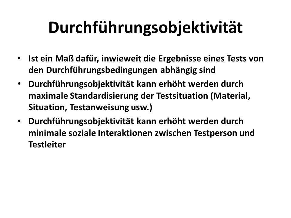 Durchführungsobjektivität Ist ein Maß dafür, inwieweit die Ergebnisse eines Tests von den Durchführungsbedingungen abhängig sind Durchführungsobjektiv