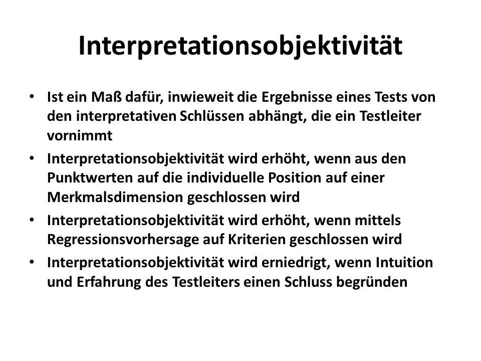 Interpretationsobjektivität Ist ein Maß dafür, inwieweit die Ergebnisse eines Tests von den interpretativen Schlüssen abhängt, die ein Testleiter vorn