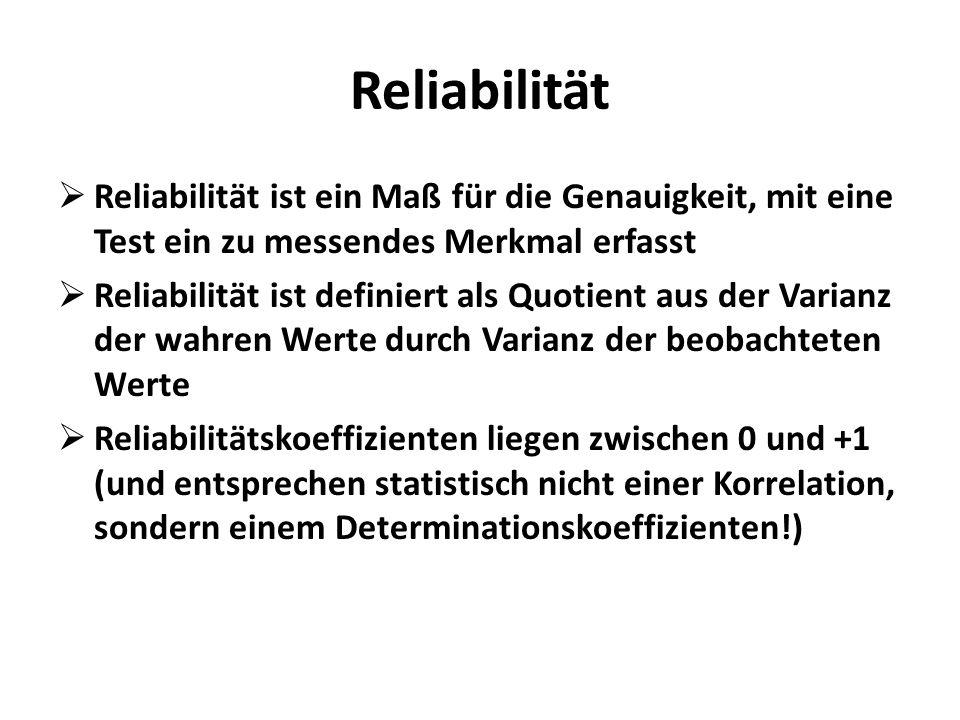 Reliabilität Reliabilität ist ein Maß für die Genauigkeit, mit eine Test ein zu messendes Merkmal erfasst Reliabilität ist definiert als Quotient aus