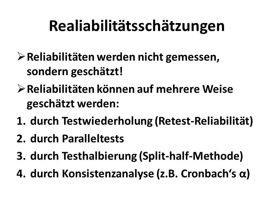 Realiabilitätsschätzungen Reliabilitäten werden nicht gemessen, sondern geschätzt! Reliabilitäten können auf mehrere Weise geschätzt werden: 1.durch T