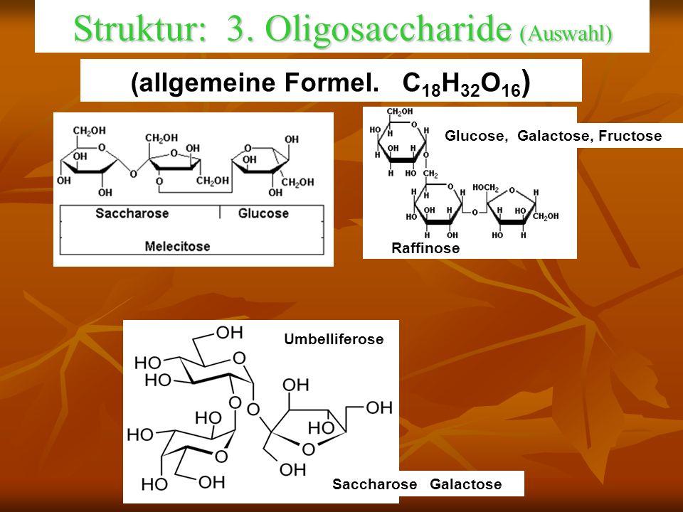 Struktur: 3. Oligosaccharide (Auswahl) Raffinose Glucose,, Galactose, Fructose) Umbelliferose Saccharose,,Galactose) (allgemeine Formel. C 18 H 32 O 1