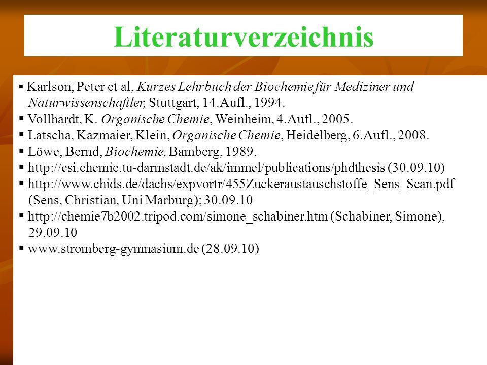 Literaturverzeichnis Karlson, Peter et al, Kurzes Lehrbuch der Biochemie für Mediziner und Naturwissenschaftler, Stuttgart, 14.Aufl., 1994. Vollhardt,