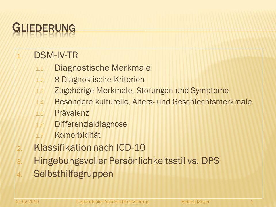 04.02.2010 Dependente Perönlichkeitsstörung Bettina Meyer S EMINAR Diagnostik Persönlichkeitsstörung L EITUNG Dipl.-Psych. Joachim Wutke WS 2009 / 201