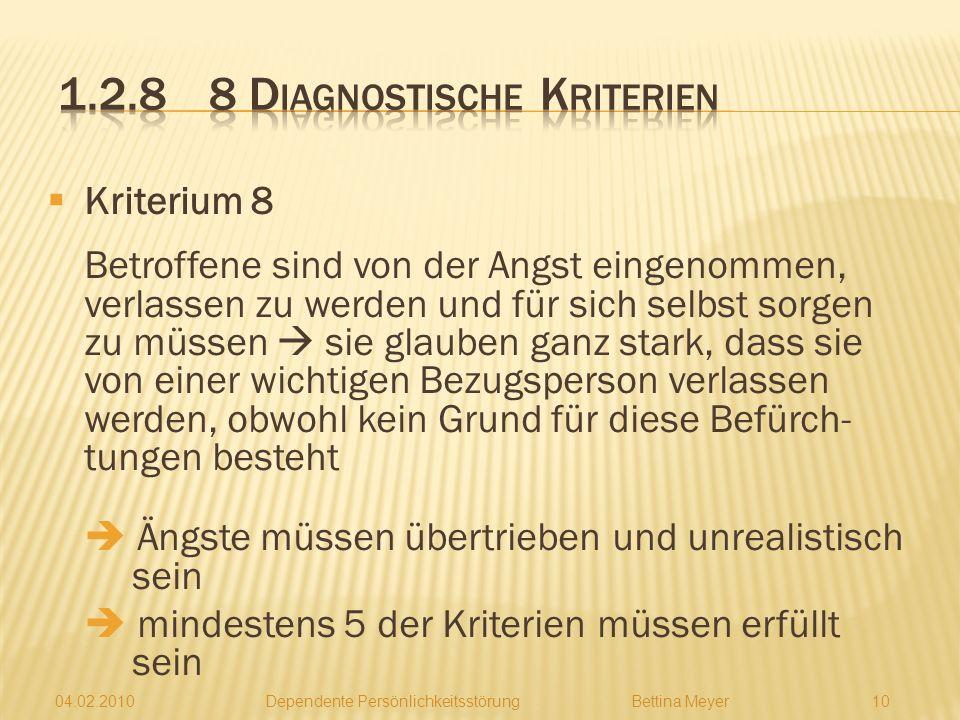 04.02.2010 Dependente PersönlichkeitsstörungBettina Meyer 9 Kriterium 7 wenn eine enge Beziehung endet, werden Menschen mit DPS dringend eine andere B