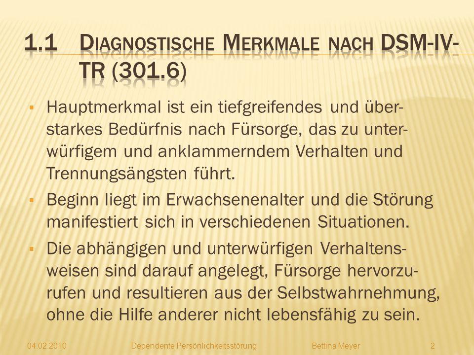 04.02.2010 Dependente PersönlichkeitsstörungBettina Meyer 1 1. DSM-IV-TR 1.1 Diagnostische Merkmale 1.2 8 Diagnostische Kriterien 1.3 Zugehörige Merkm