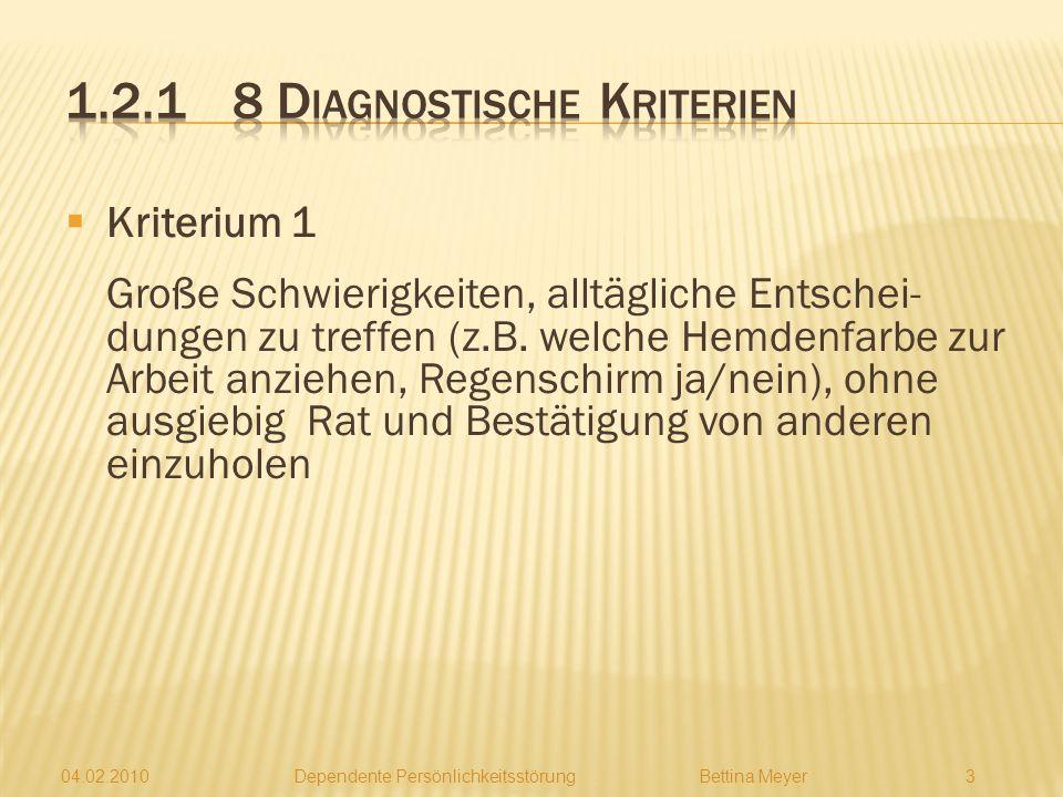 04.02.2010 Dependente PersönlichkeitsstörungBettina Meyer 3 Kriterium 1 Große Schwierigkeiten, alltägliche Entschei- dungen zu treffen (z.B.