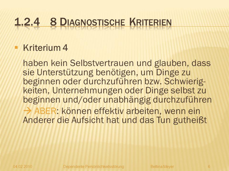 04.02.2010 Dependente PersönlichkeitsstörungBettina Meyer 6 Kriterium 4 haben kein Selbstvertrauen und glauben, dass sie Unterstützung benötigen, um Dinge zu beginnen oder durchzuführen bzw.