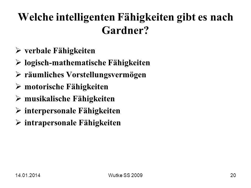 14.01.2014Wutke SS 200920 Welche intelligenten Fähigkeiten gibt es nach Gardner? verbale Fähigkeiten logisch-mathematische Fähigkeiten räumliches Vors