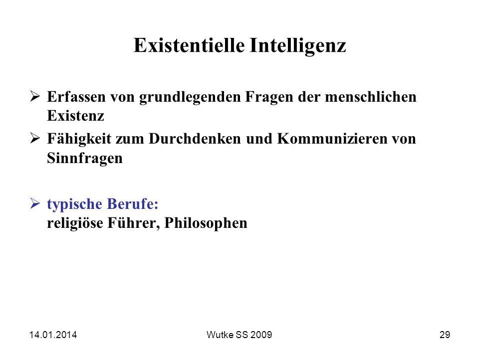 14.01.2014Wutke SS 200929 Existentielle Intelligenz Erfassen von grundlegenden Fragen der menschlichen Existenz Fähigkeit zum Durchdenken und Kommuniz