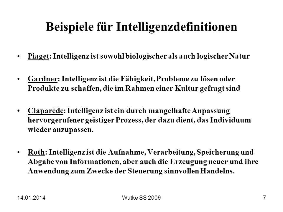 Beispiele für Intelligenzdefinitionen Piaget: Intelligenz ist sowohl biologischer als auch logischer Natur Gardner: Intelligenz ist die Fähigkeit, Pro