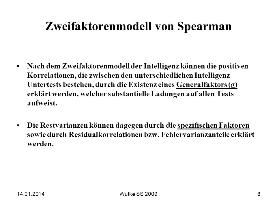 Zweifaktorenmodell von Spearman Nach dem Zweifaktorenmodell der Intelligenz können die positiven Korrelationen, die zwischen den unterschiedlichen Int