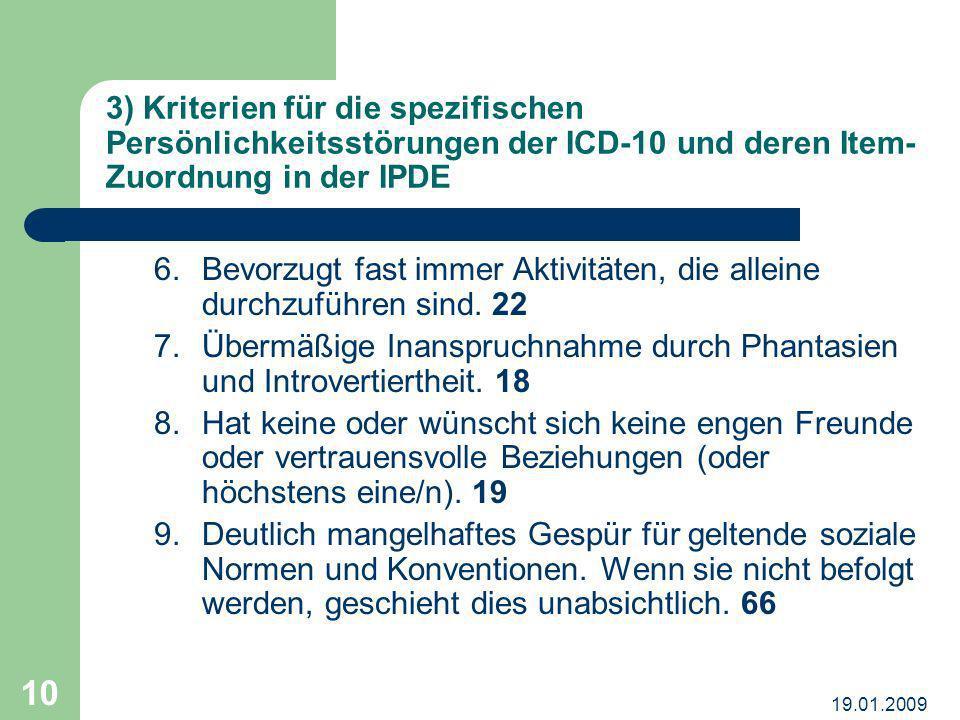 19.01.2009 10 3) Kriterien für die spezifischen Persönlichkeitsstörungen der ICD-10 und deren Item- Zuordnung in der IPDE 6.Bevorzugt fast immer Aktiv