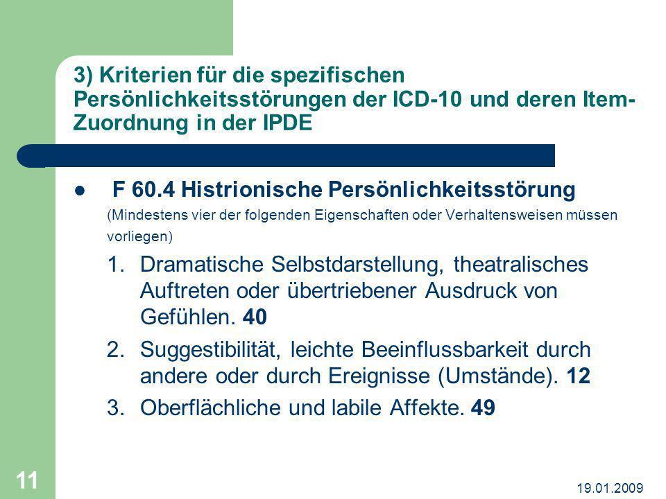 19.01.2009 11 3) Kriterien für die spezifischen Persönlichkeitsstörungen der ICD-10 und deren Item- Zuordnung in der IPDE F 60.4 Histrionische Persönl