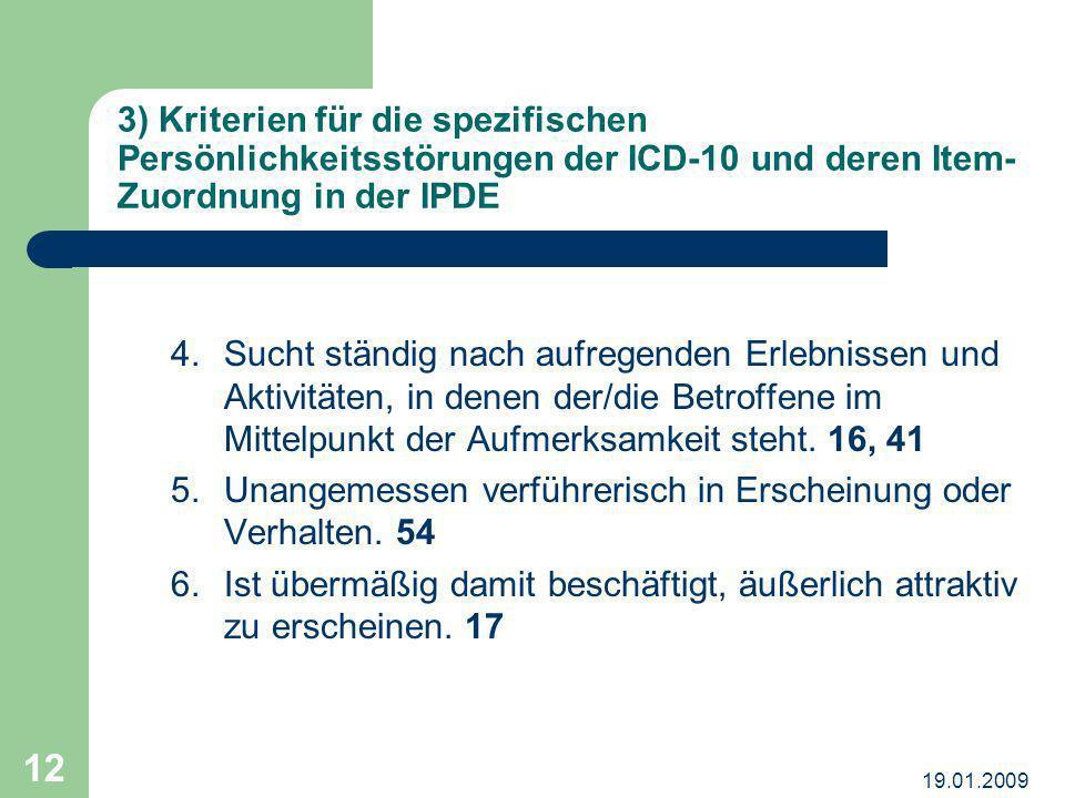 19.01.2009 12 3) Kriterien für die spezifischen Persönlichkeitsstörungen der ICD-10 und deren Item- Zuordnung in der IPDE 4.Sucht ständig nach aufrege