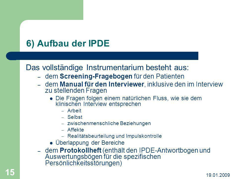 19.01.2009 15 6) Aufbau der IPDE Das vollständige Instrumentarium besteht aus: – dem Screening-Fragebogen für den Patienten – dem Manual für den Inter