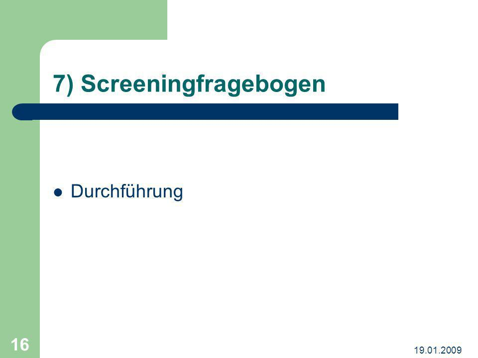 19.01.2009 16 7) Screeningfragebogen Durchführung