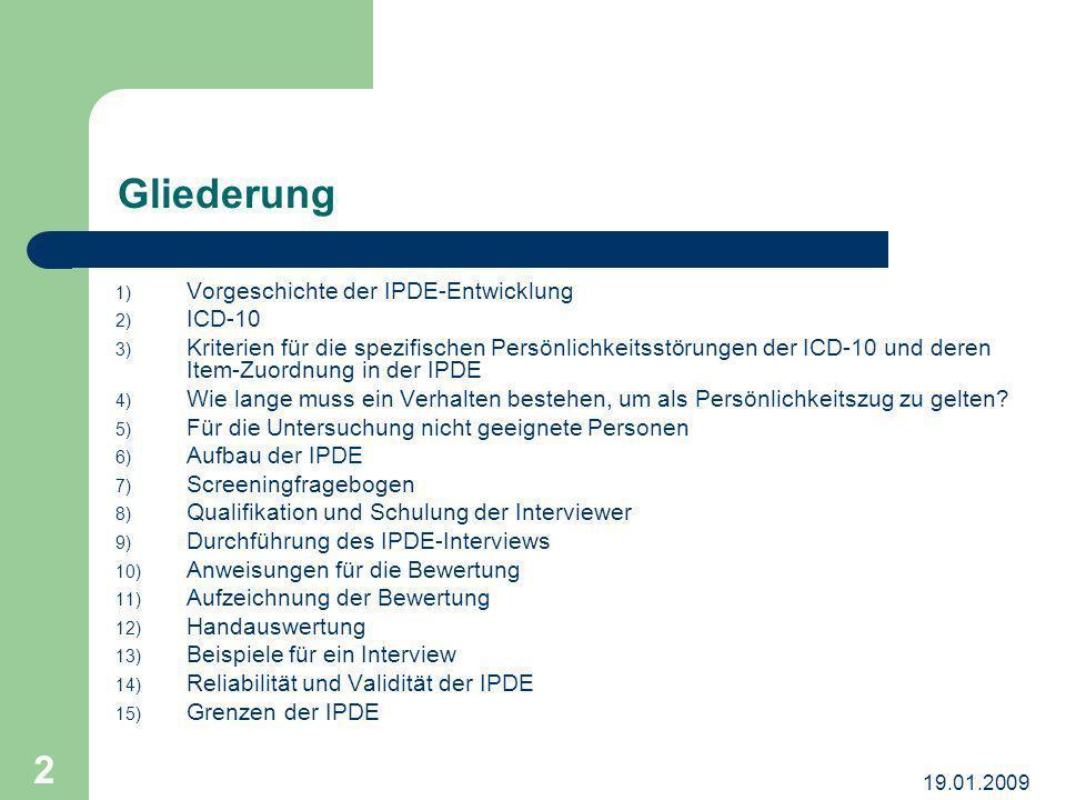 19.01.2009 2 Gliederung 1) Vorgeschichte der IPDE-Entwicklung 2) ICD-10 3) Kriterien für die spezifischen Persönlichkeitsstörungen der ICD-10 und dere