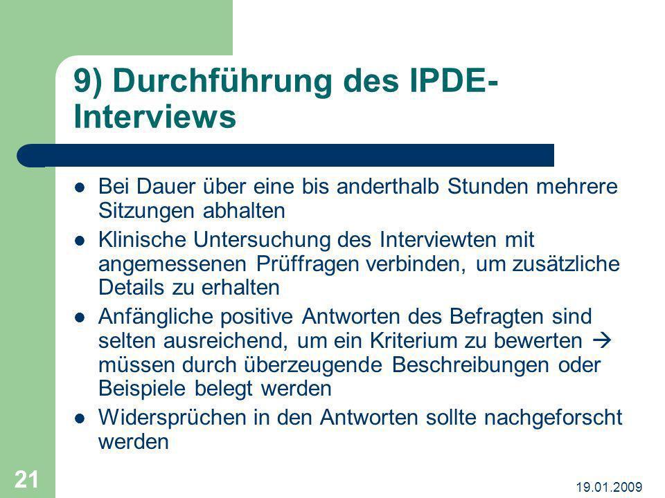 19.01.2009 21 9) Durchführung des IPDE- Interviews Bei Dauer über eine bis anderthalb Stunden mehrere Sitzungen abhalten Klinische Untersuchung des In