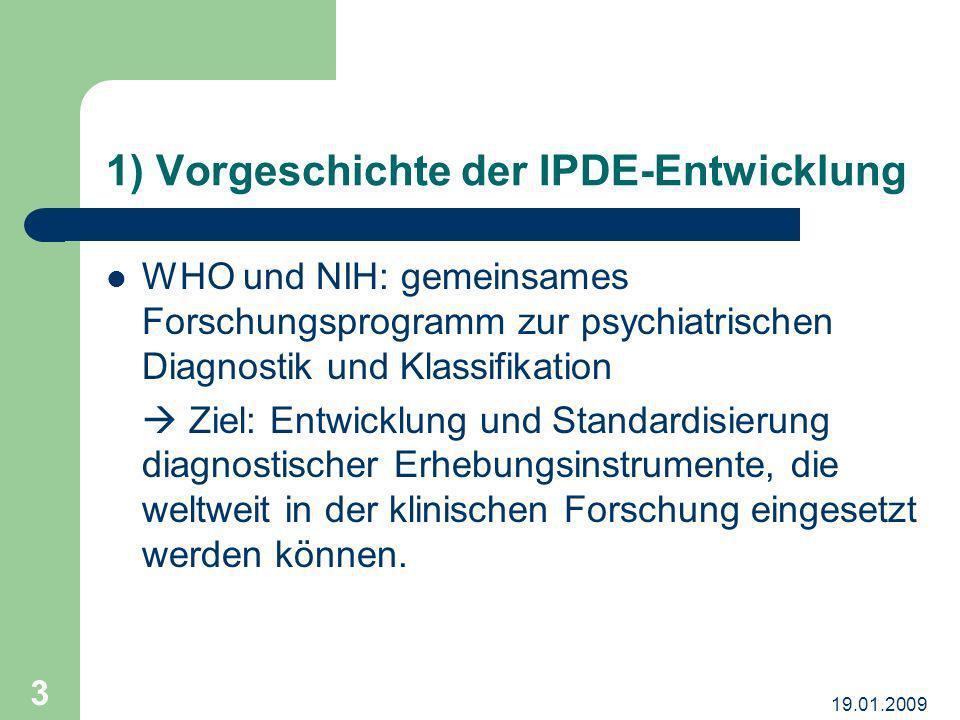 19.01.2009 3 1) Vorgeschichte der IPDE-Entwicklung WHO und NIH: gemeinsames Forschungsprogramm zur psychiatrischen Diagnostik und Klassifikation Ziel: