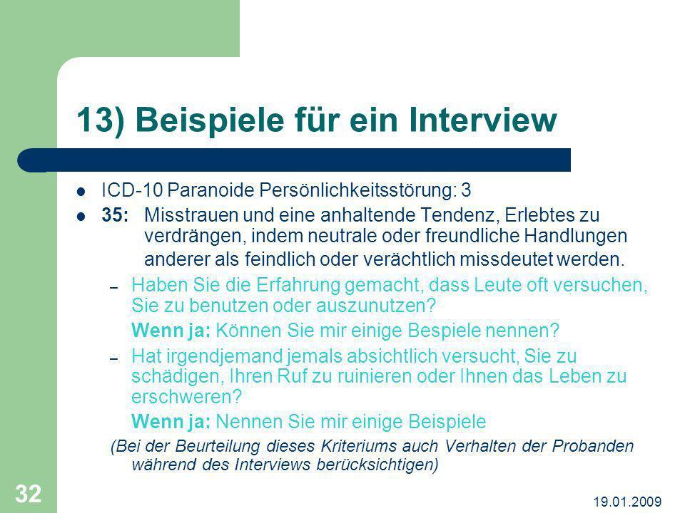 19.01.2009 32 13) Beispiele für ein Interview ICD-10 Paranoide Persönlichkeitsstörung: 3 35:Misstrauen und eine anhaltende Tendenz, Erlebtes zu verdrä