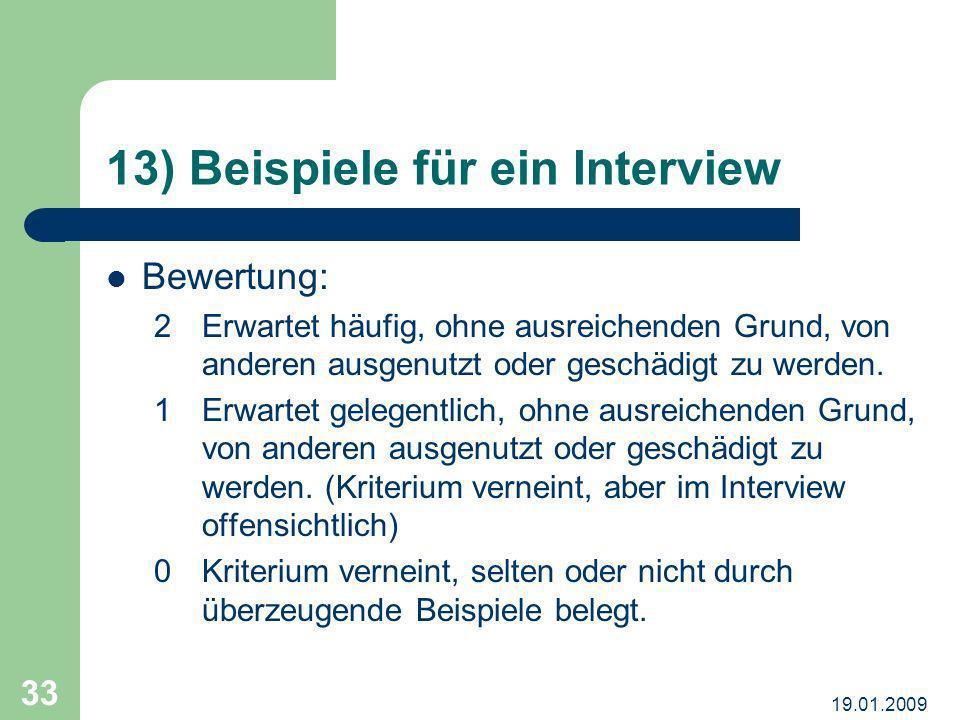 19.01.2009 33 13) Beispiele für ein Interview Bewertung: 2 Erwartet häufig, ohne ausreichenden Grund, von anderen ausgenutzt oder geschädigt zu werden