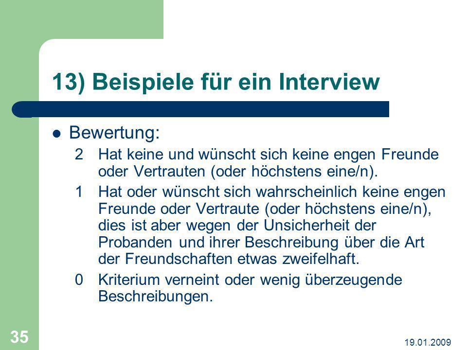 19.01.2009 35 13) Beispiele für ein Interview Bewertung: 2Hat keine und wünscht sich keine engen Freunde oder Vertrauten (oder höchstens eine/n). 1Hat