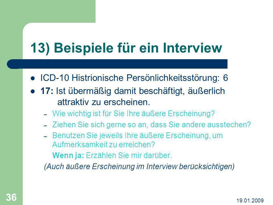 19.01.2009 36 13) Beispiele für ein Interview ICD-10 Histrionische Persönlichkeitsstörung: 6 17: Ist übermäßig damit beschäftigt, äußerlich attraktiv