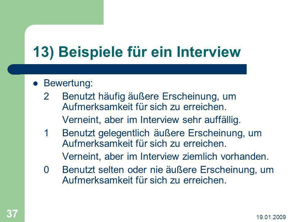 19.01.2009 37 13) Beispiele für ein Interview Bewertung: 2Benutzt häufig äußere Erscheinung, um Aufmerksamkeit für sich zu erreichen. Verneint, aber i