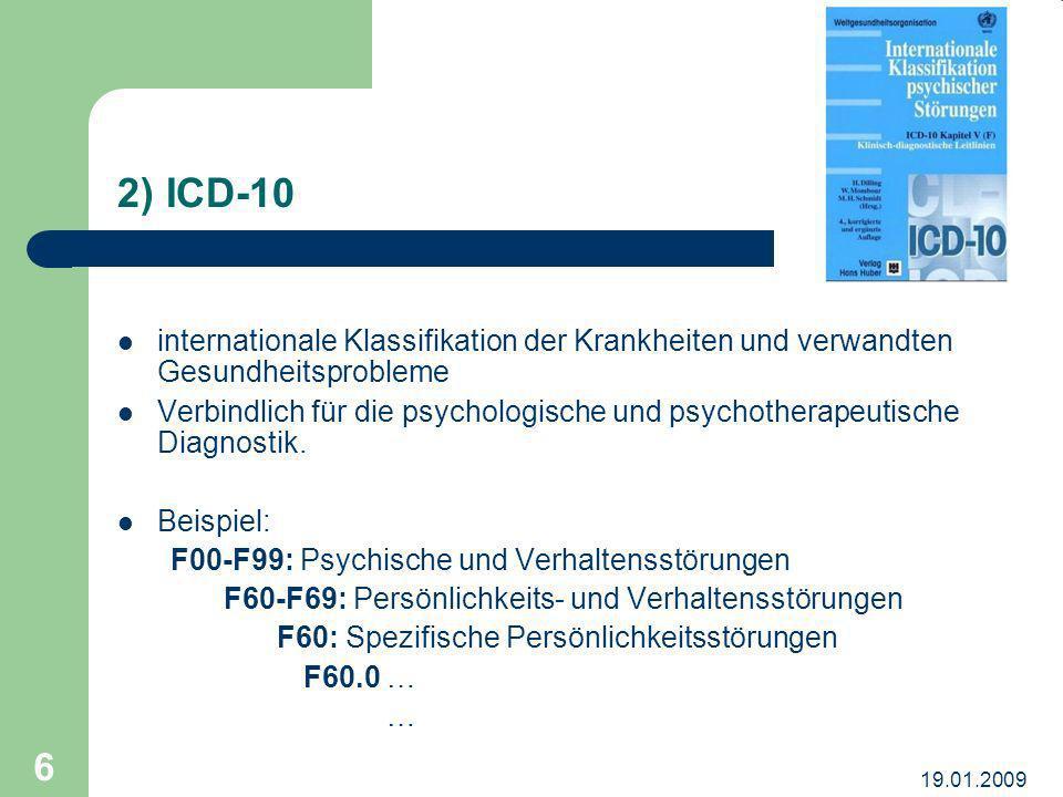 19.01.2009 6 2) ICD-10 internationale Klassifikation der Krankheiten und verwandten Gesundheitsprobleme Verbindlich für die psychologische und psychot
