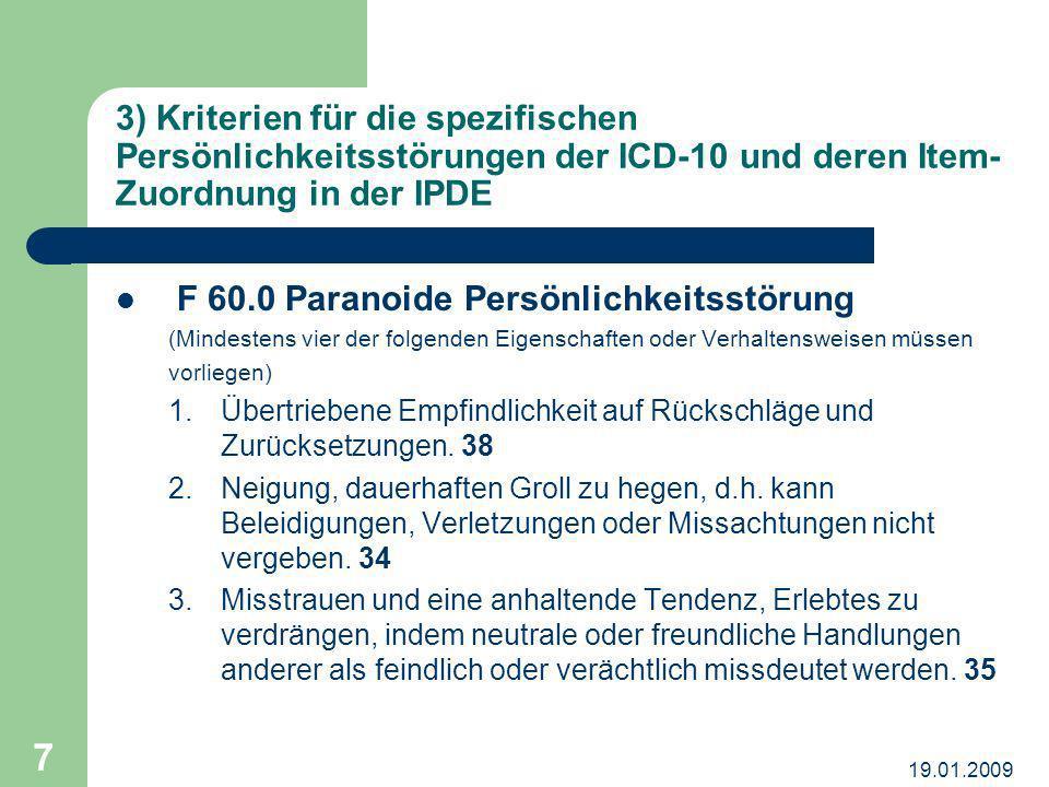 19.01.2009 7 3) Kriterien für die spezifischen Persönlichkeitsstörungen der ICD-10 und deren Item- Zuordnung in der IPDE F 60.0 Paranoide Persönlichke