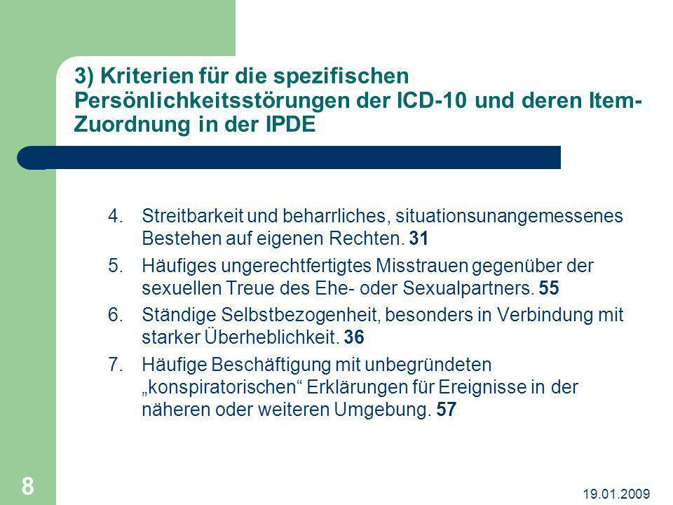 19.01.2009 8 3) Kriterien für die spezifischen Persönlichkeitsstörungen der ICD-10 und deren Item- Zuordnung in der IPDE 4. Streitbarkeit und beharrli