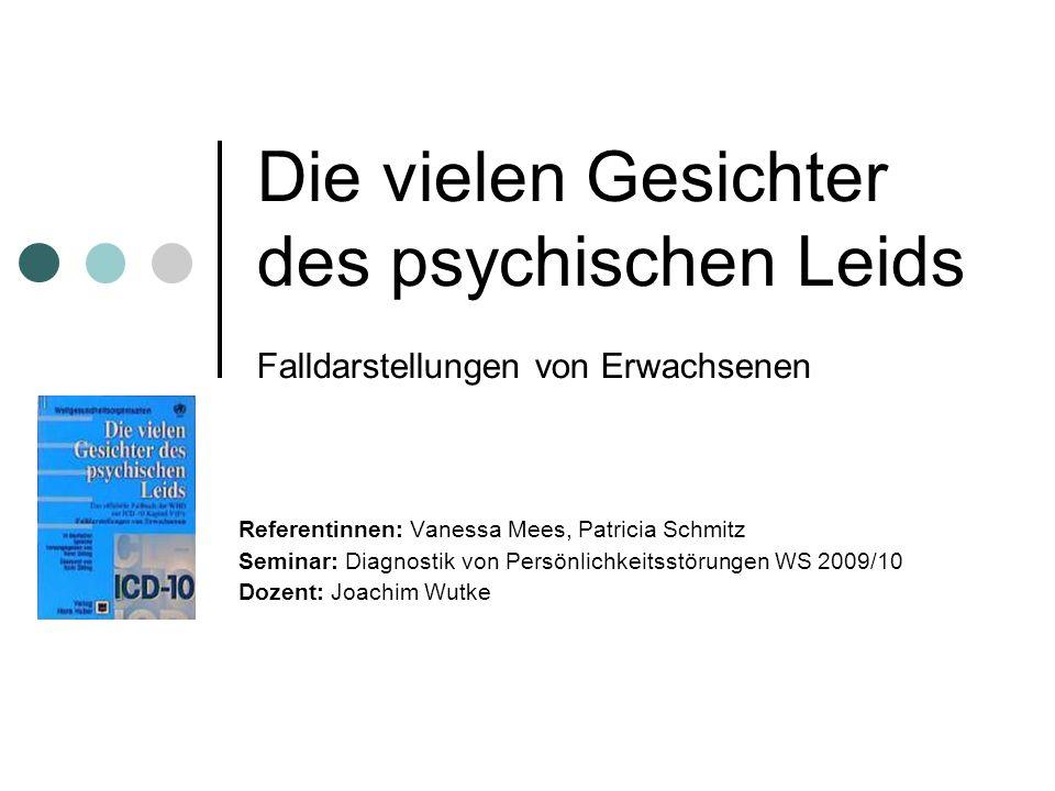 Die vielen Gesichter des psychischen Leids Falldarstellungen von Erwachsenen Referentinnen: Vanessa Mees, Patricia Schmitz Seminar: Diagnostik von Per