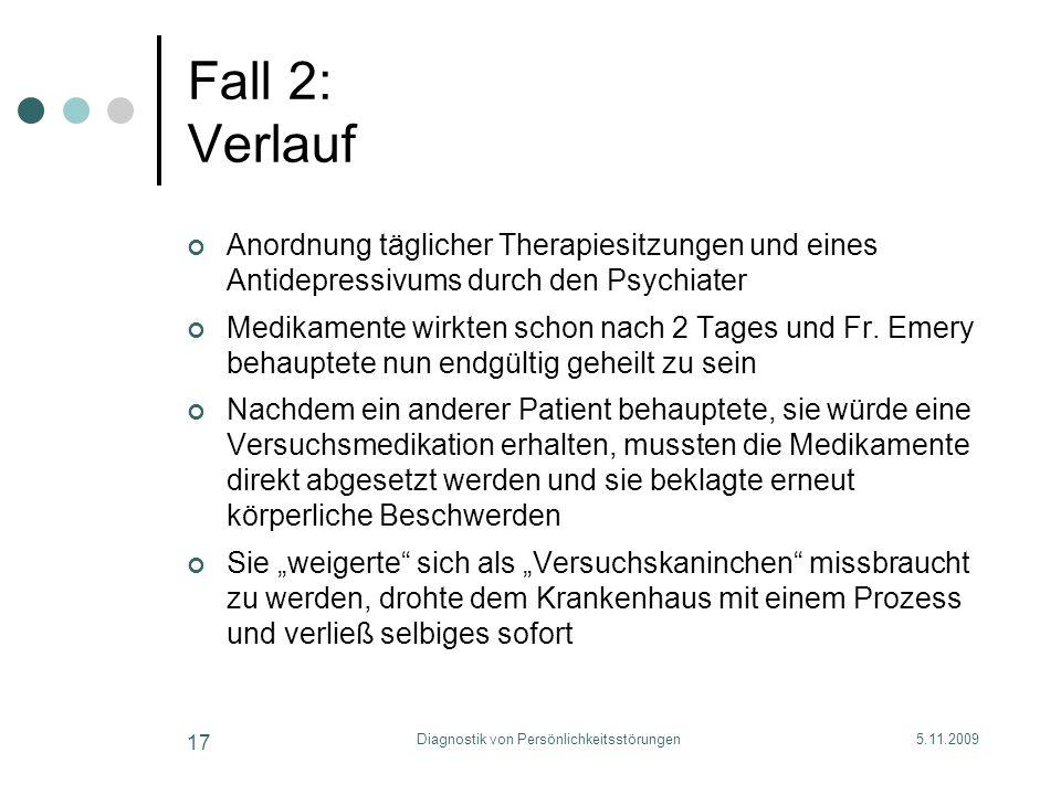 5.11.2009Diagnostik von Persönlichkeitsstörungen 17 Fall 2: Verlauf Anordnung täglicher Therapiesitzungen und eines Antidepressivums durch den Psychia