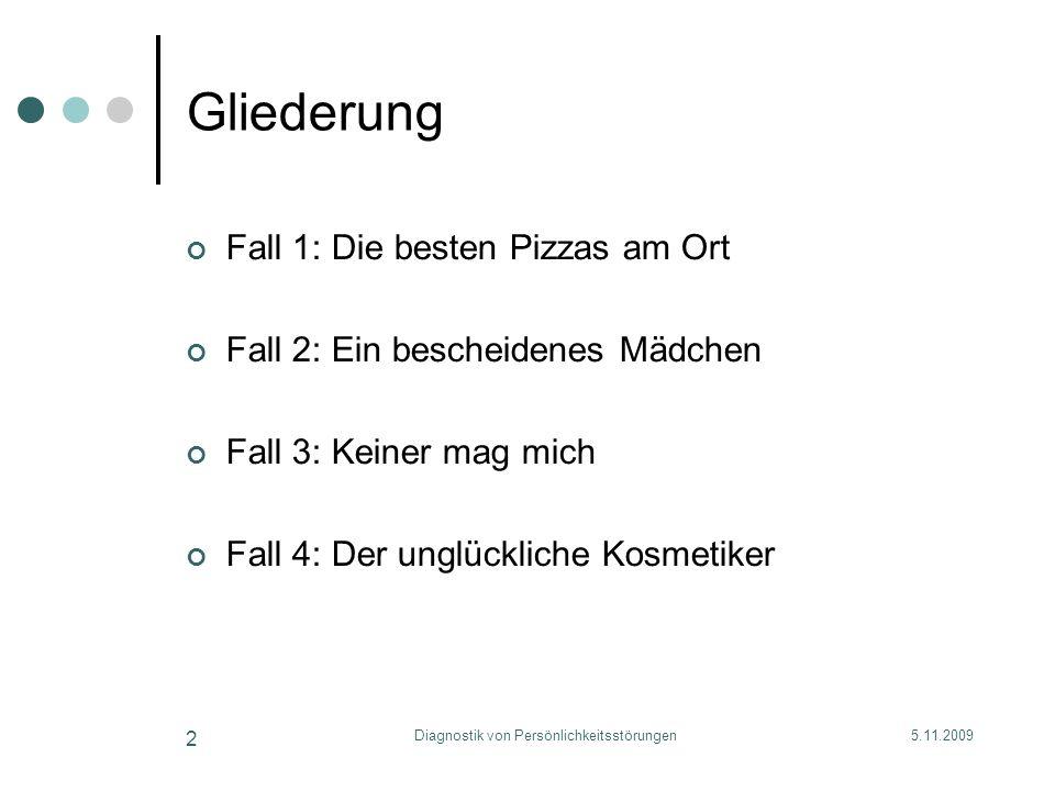 5.11.2009Diagnostik von Persönlichkeitsstörungen 2 Gliederung Fall 1: Die besten Pizzas am Ort Fall 2: Ein bescheidenes Mädchen Fall 3: Keiner mag mic