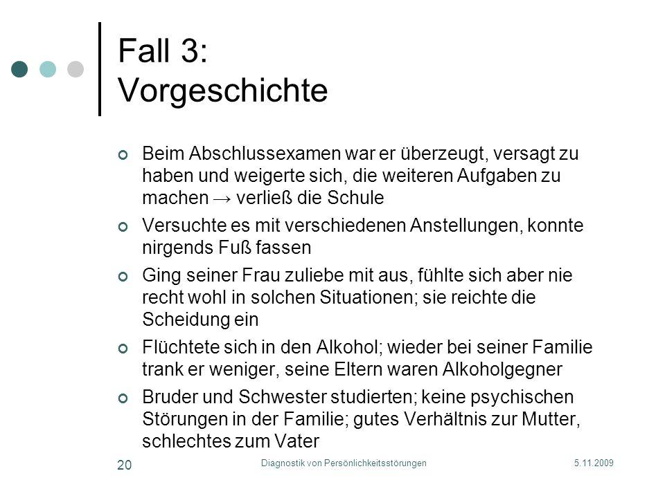 5.11.2009Diagnostik von Persönlichkeitsstörungen 20 Fall 3: Vorgeschichte Beim Abschlussexamen war er überzeugt, versagt zu haben und weigerte sich, d