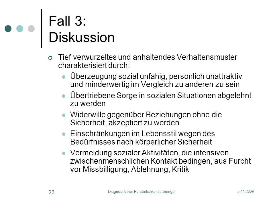5.11.2009Diagnostik von Persönlichkeitsstörungen 23 Fall 3: Diskussion Tief verwurzeltes und anhaltendes Verhaltensmuster charakterisiert durch: Überz