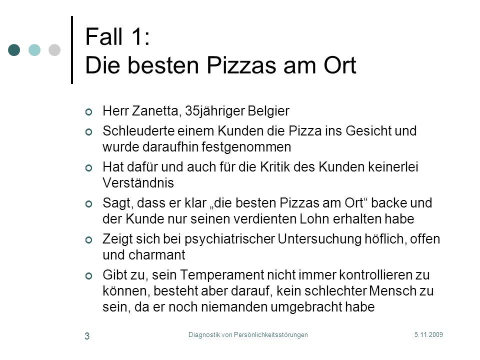 5.11.2009Diagnostik von Persönlichkeitsstörungen 3 Fall 1: Die besten Pizzas am Ort Herr Zanetta, 35jähriger Belgier Schleuderte einem Kunden die Pizz